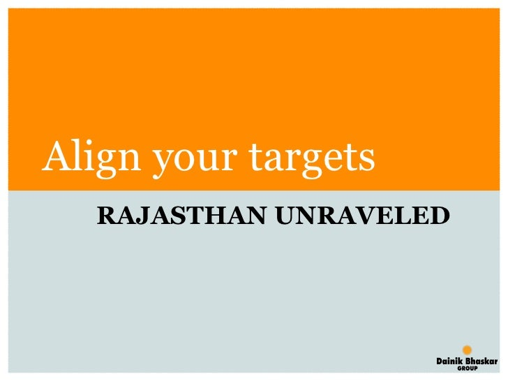 Align your targets RAJASTHAN UNRAVELED