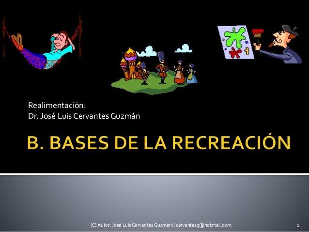 Realimentación: Dr. José Luis Cervantes Guzmán (C) Autor: José Luis Cervantes Guzmán/jlcervantesg@hotmail.com 1