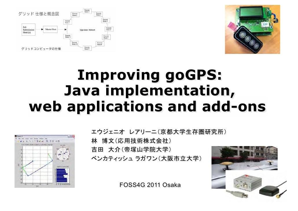 Improving goGPS:   Java implementation,web applications and add-ons          FOSS4G 2011 Osaka