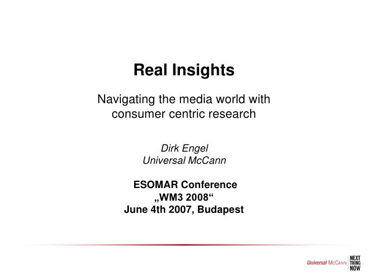 Real Insights Navigating the media world with   consumer centric research              Dirk Engel         Universal McCann...