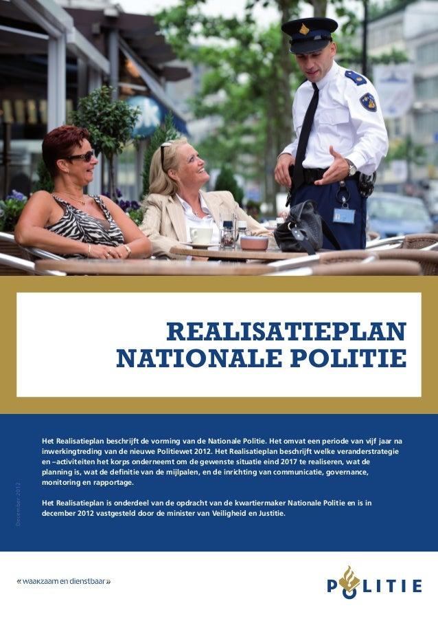 realisatieplan NATIONALE POLITIE December2012 Het Realisatieplan beschrijft de vorming van de Nationale Politie. Het omvat...