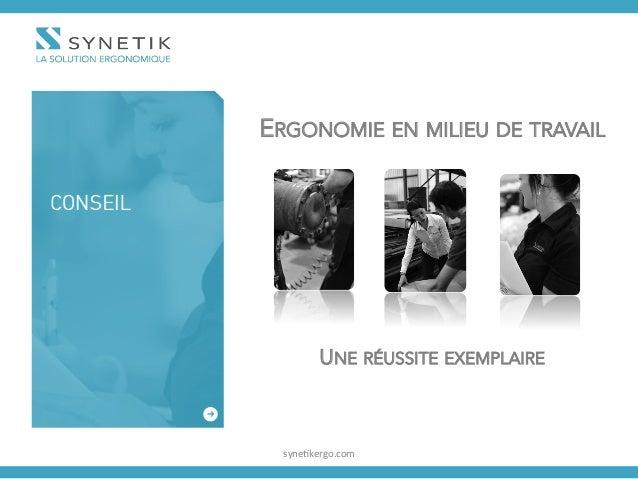 ERGONOMIE EN MILIEU DE TRAVAIL syne%kergo.com   UNE RÉUSSITE EXEMPLAIRE