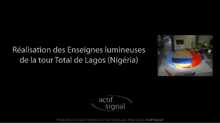Réalisation des Enseignes lumineusesde la tour Total de Lagos (Nigéria)<br />Réalisation Enseignes lumineuses tour Total L...