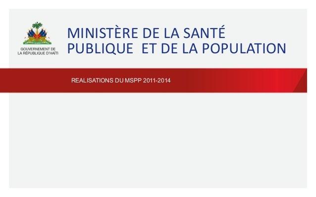 MINISTÈRE  DE  LA  SANTÉ   PUBLIQUE    ET  DE  LA  POPULATION   REALISATIONS DU MSPP 2011-2014