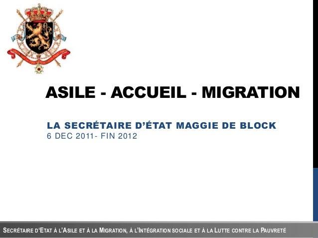 ASILE - ACCUEIL - MIGRATION               LA SECRÉTAIRE D'ÉTAT MAGGIE DE BLOCK               6 DEC 2011- FIN 2012SECRÉTAIR...