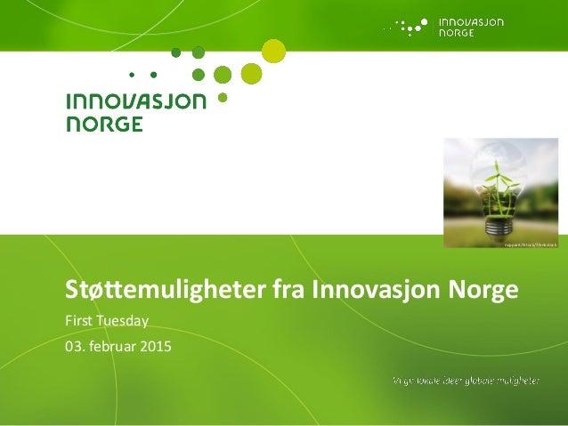 Støttemuligheter fra Innovasjon Norge First Tuesday 03. februar 2015 nopparit/iStock/Thinkstock
