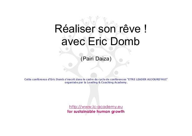 Réaliser son rêve !avec Eric Domb(Pairi Daiza)Cette conférence d'Eric Domb sinscrit dans le cadre du cycle de conférences ...