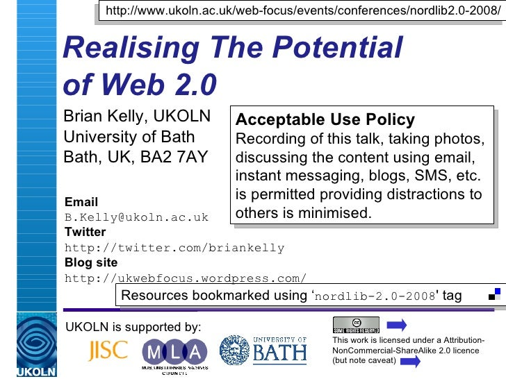 Realising The Potential  of Web 2.0 Brian Kelly, UKOLN University of Bath Bath, UK, BA2 7AY UKOLN is supported by: http://...