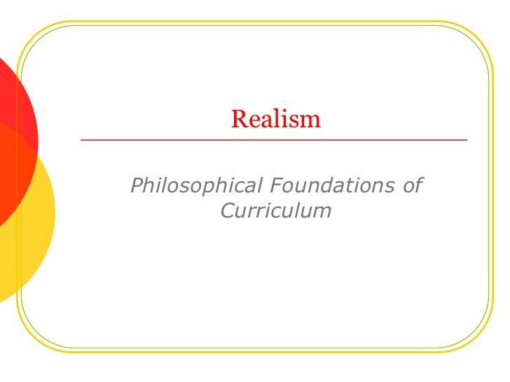 RealismPhilosophical Foundations of        Curriculum