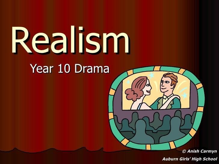 Realism Year 10 Drama                          © Anish Carmyn                 Auburn Girls' High School