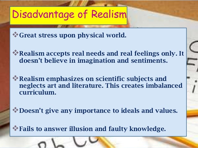 Disadvantage of RealismGreat stress upon physical world.Realism accepts real needs and real feelings only. It  doesn't b...