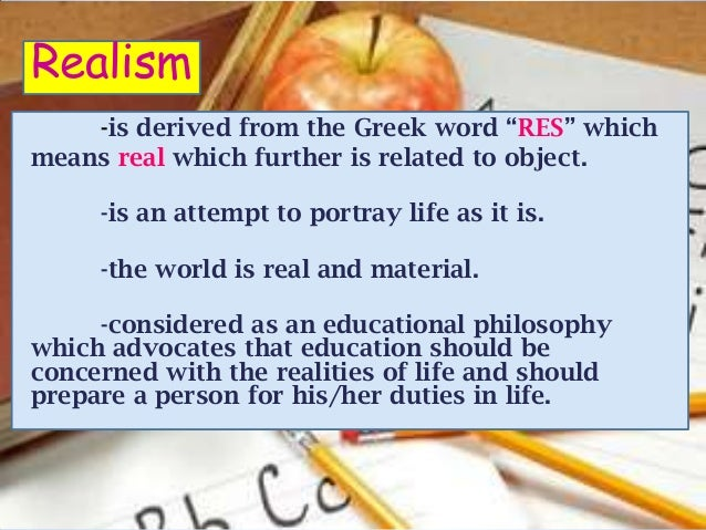 """Realism    -is derived from the Greek word """"RES"""" whichmeans real which further is related to object.     -is an attempt to..."""