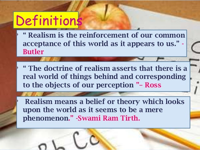 """Definitions•   """" Realism is the reinforcement of our common    acceptance of this world as it appears to us."""" -    Butler•..."""