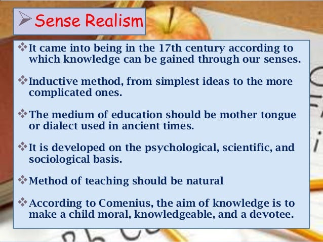 Sense RealismIt came into being in the 17th century according to  which knowledge can be gained through our senses.Indu...