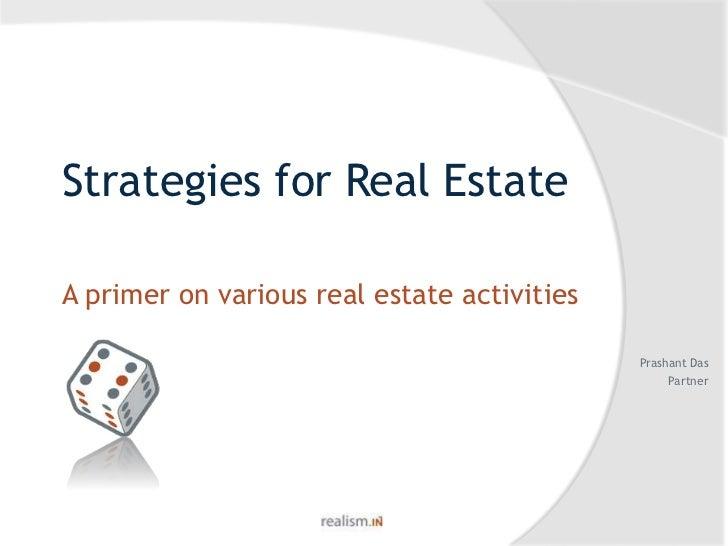 Strategies for Real Estate<br />A primer on various real estate activities<br />Prashant Das<br />Partner<br />