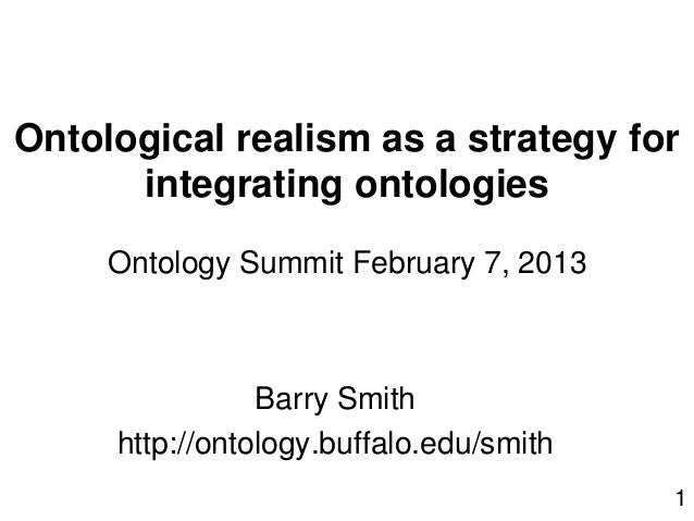 Ontological realism as a strategy forintegrating ontologiesOntology Summit February 7, 2013Barry Smithhttp://ontology.buff...