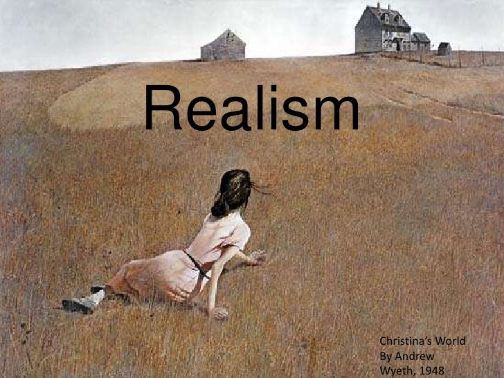 Realism<br />Christina's World<br />By Andrew Wyeth, 1948<br />