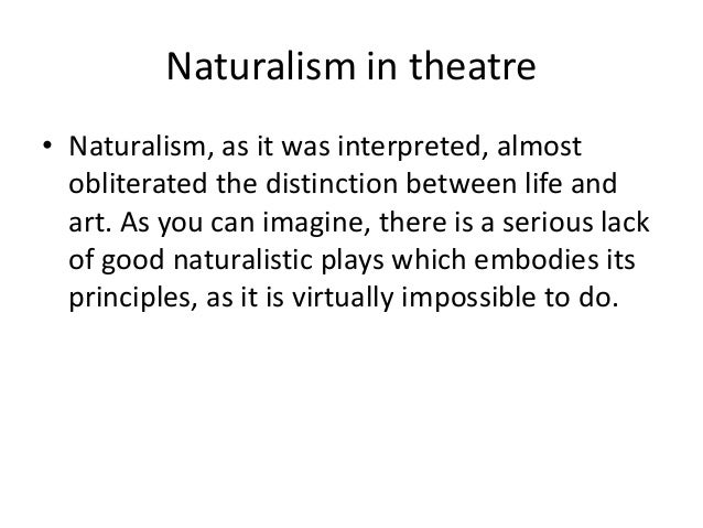 distinction between realism and naturalism Naturalism and expressionism  naturalism is a movement in theatre, film, and literature that seeks to replicate a believable everyday reality, .