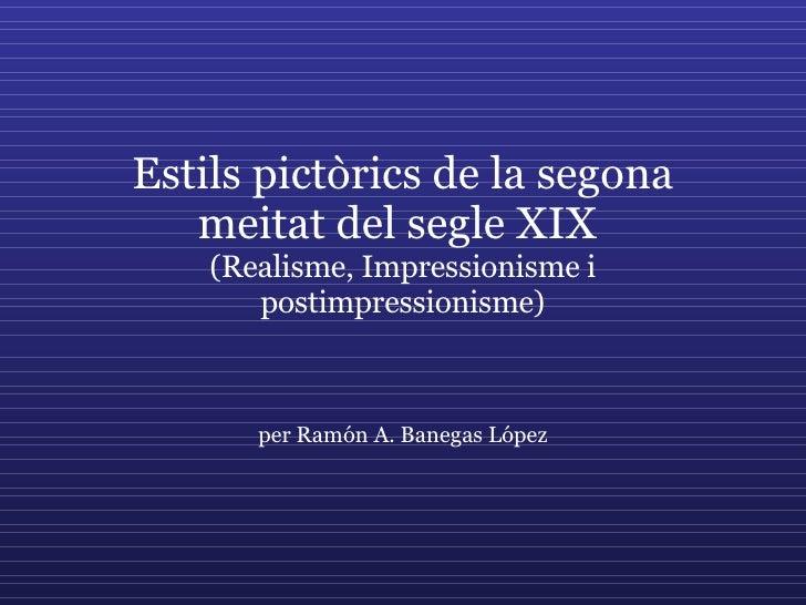 Estils pictòrics de la segona meitat del segle XIX  (Realisme, Impressionisme i postimpressionisme)   per Ramón A. Banegas...