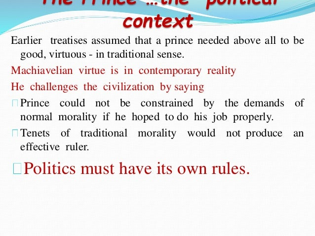 machiavellis view on morals and politics in his masterpiece the prince Niccolo machiavelli was born on may 3, 1469 in florence, italy he was a political philosopher, statesman, and court advisor starting out as a clerk, he quickly rose in the ranks because he understood balance of power issues involved in many of his diplomatic missions.