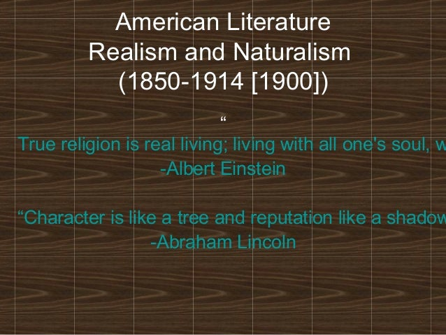 """American Literature Realism and Naturalism (1850-1914 [1900])  """" True religion is real living; living with all one's soul,..."""