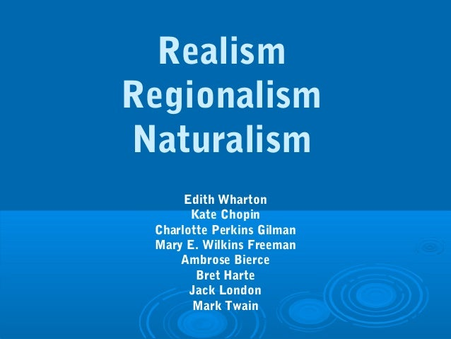 RealismRegionalismNaturalism      Edith Wharton       Kate Chopin Charlotte Perkins Gilman Mary E. Wilkins Freeman     Amb...