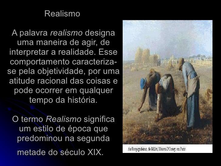 Realismo  A palavra  realismo  designa uma maneira de agir, de interpretar a realidade. Esse comportamento caracteriza-se ...