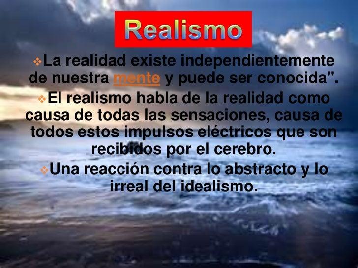 """Realismo<br /><ul><li>La realidad existe independientemente de nuestra mente y puede ser conocida""""."""