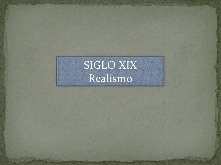 SIGLO XIX Realismo