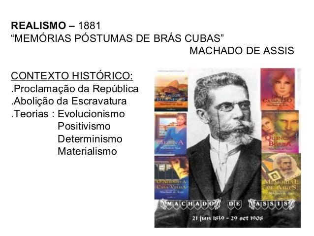 """REALISMO – 1881 """"MEMÓRIAS PÓSTUMAS DE BRÁS CUBAS"""" MACHADO DE ASSIS CONTEXTO HISTÓRICO: .Proclamação da República .Abolição..."""