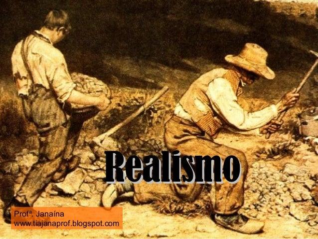 Realismo Profª. Janaína www.tiajanaprof.blogspot.com