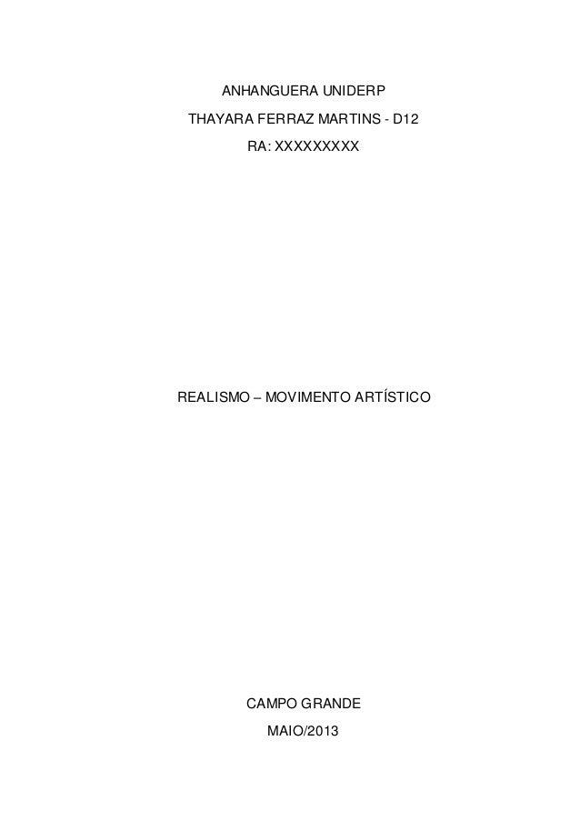 ANHANGUERA UNIDERP THAYARA FERRAZ MARTINS - D12 RA: XXXXXXXXX REALISMO – MOVIMENTO ARTÍSTICO CAMPO GRANDE MAIO/2013
