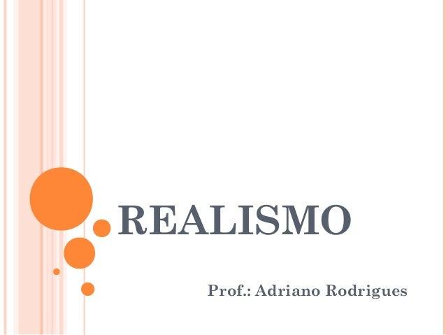 REALISMO Prof.: Adriano Rodrigues