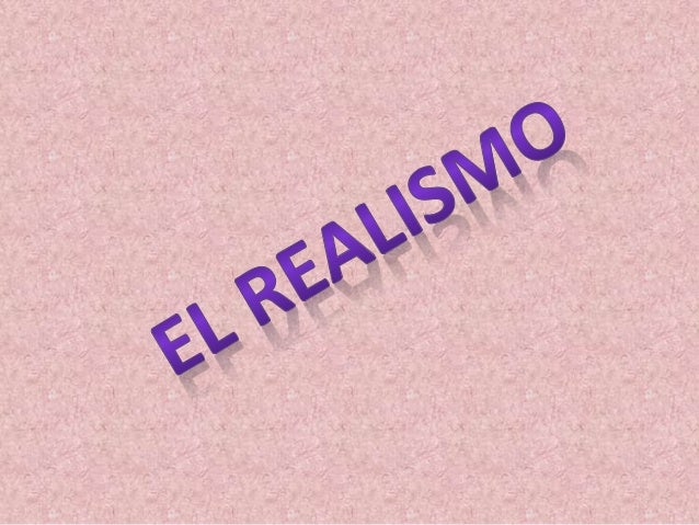 Introducción • Esta presentación trata acerca del realismo. El realismo es una corriente estética que supuso una ruptura c...