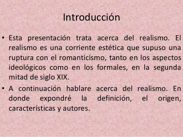 Definición • El Realismo es un movimiento opuesto al Romanticismo que intenta trasladar la realidad al arte, es decir, rep...