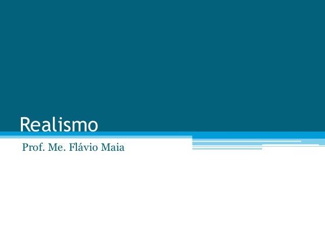 Realismo Prof. Me. Flávio Maia