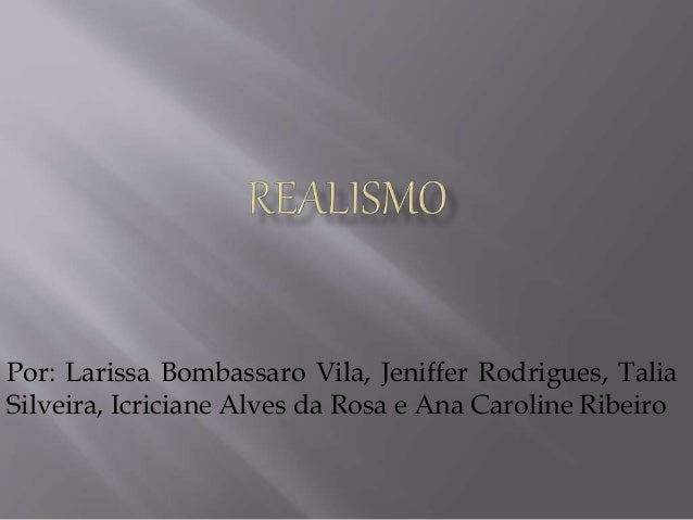 Por: Larissa Bombassaro Vila, Jeniffer Rodrigues, Talia Silveira, Icriciane Alves da Rosa e Ana Caroline Ribeiro