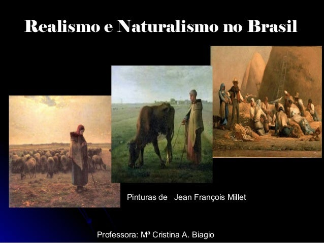 Realismo e Naturalismo no Brasil Professora: Mª Cristina A. Biagio Pinturas de Jean François Millet