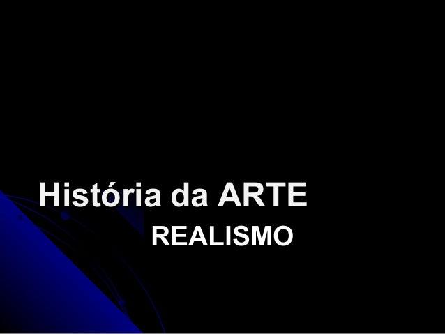 REALISMOREALISMO HistóriaHistória dada ARTEARTE