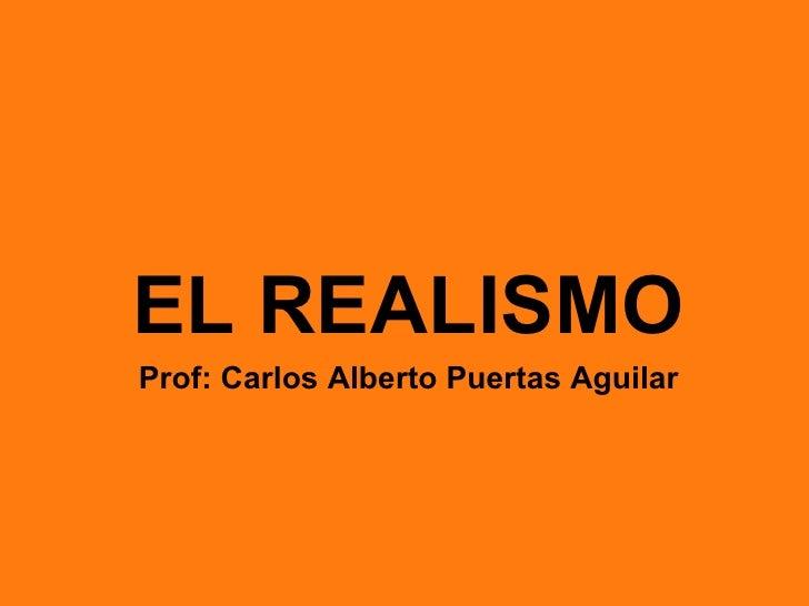 EL REALISMOProf: Carlos Alberto Puertas Aguilar