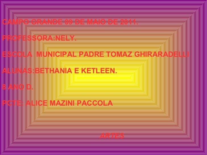 CAMPO GRANDE 09 DE MAIO DE 2011. PROFESSORA:NELY. ESCOLA  MUNICIPAL PADRE TOMAZ GHIRARADELLI ALUNAS:BETHANIA E KETLEEN. 8 ...