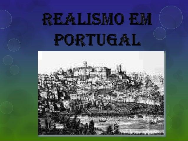 O início do realismo em Portugal se deu com achamada Questão Coimbrã que durou de 1865 à1867. Nota-se que a inserção de id...