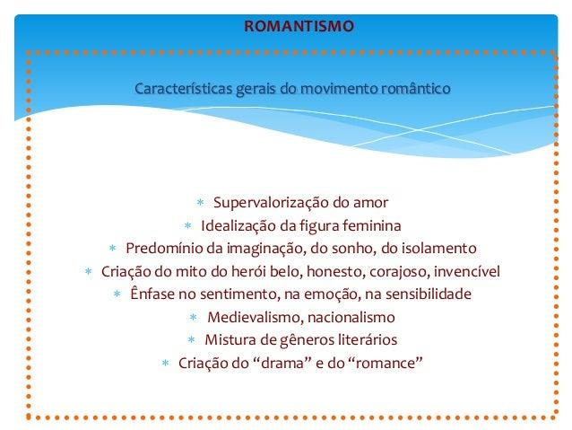 ROMANTISMO  Características gerais do movimento romântico   Supervalorização do amor   Idealização da figura feminina  ...