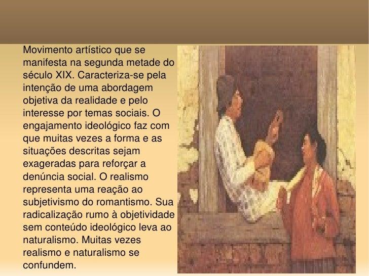Movimento artístico que se manifesta na segunda metade do século XIX. Caracteriza-se pela intenção de uma abordagem objeti...