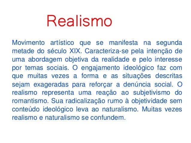 Realismo Movimento artístico que se manifesta na segunda metadedoséculoXIX.Caracterizasepelaintençãode...