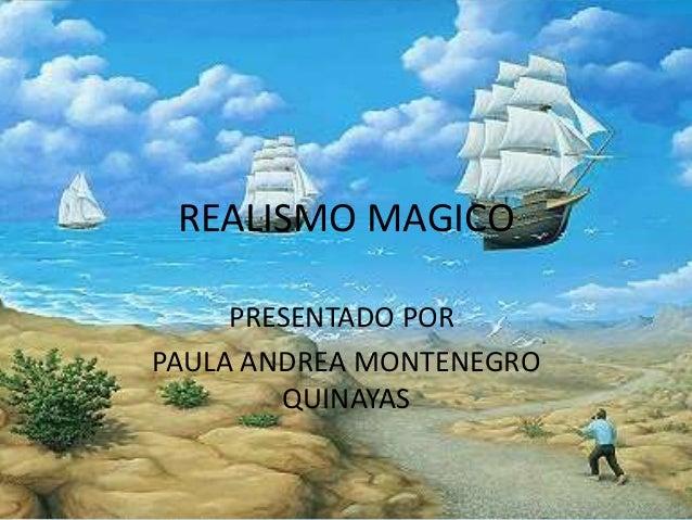 REALISMO MAGICO  PRESENTADO POR:  PAULA ANDREA MONTENEGRO  QUINAYAS