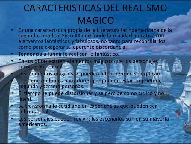 CARACTERISTICAS DEL REALISMO  MAGICO  • Es una característica propia de la Literatura latinoamericana de la  segunda mitad...