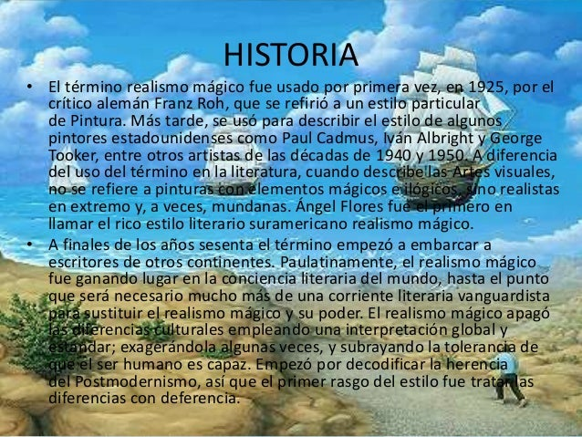 HISTORIA  • El término realismo mágico fue usado por primera vez, en 1925, por el  crítico alemán Franz Roh, que se refiri...