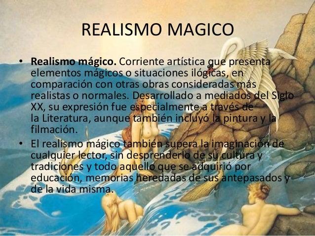 REALISMO MAGICO  • Realismo mágico. Corriente artística que presenta  elementos mágicos o situaciones ilógicas, en  compar...