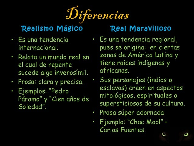 Diferencias  Realismo Mágico  Real Maravilloso  • Es una tendencia regional, • Es una tendencia pues se origina: en cierta...